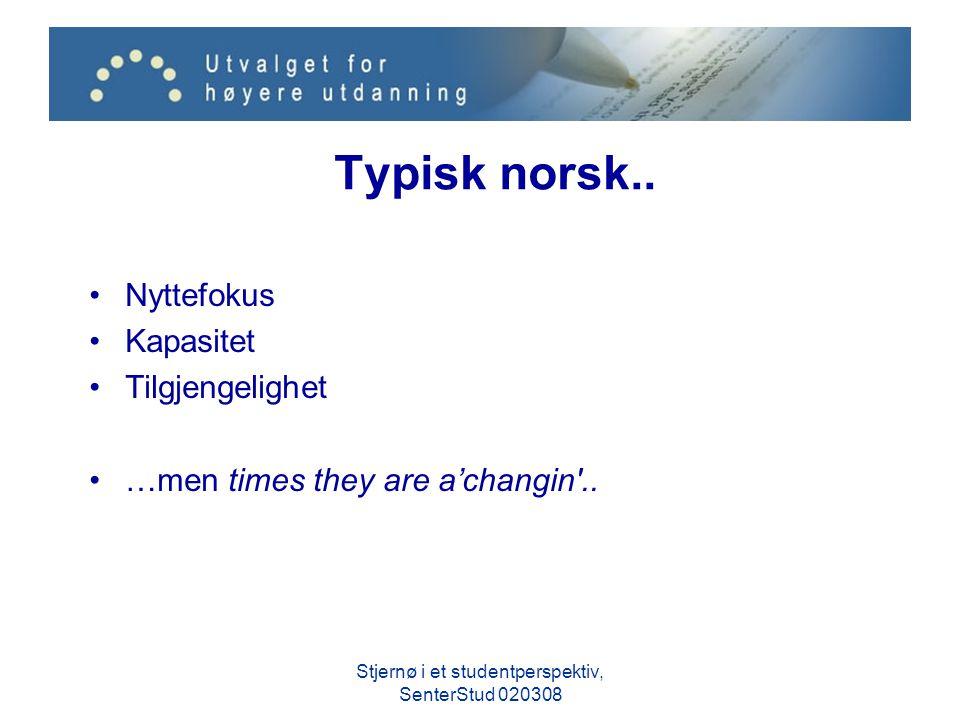 Typisk norsk.. Nyttefokus Kapasitet Tilgjengelighet …men times they are a'changin'.. Stjernø i et studentperspektiv, SenterStud 020308