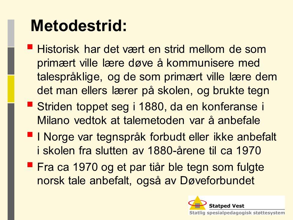 Metodestrid:  Historisk har det vært en strid mellom de som primært ville lære døve å kommunisere med talespråklige, og de som primært ville lære dem