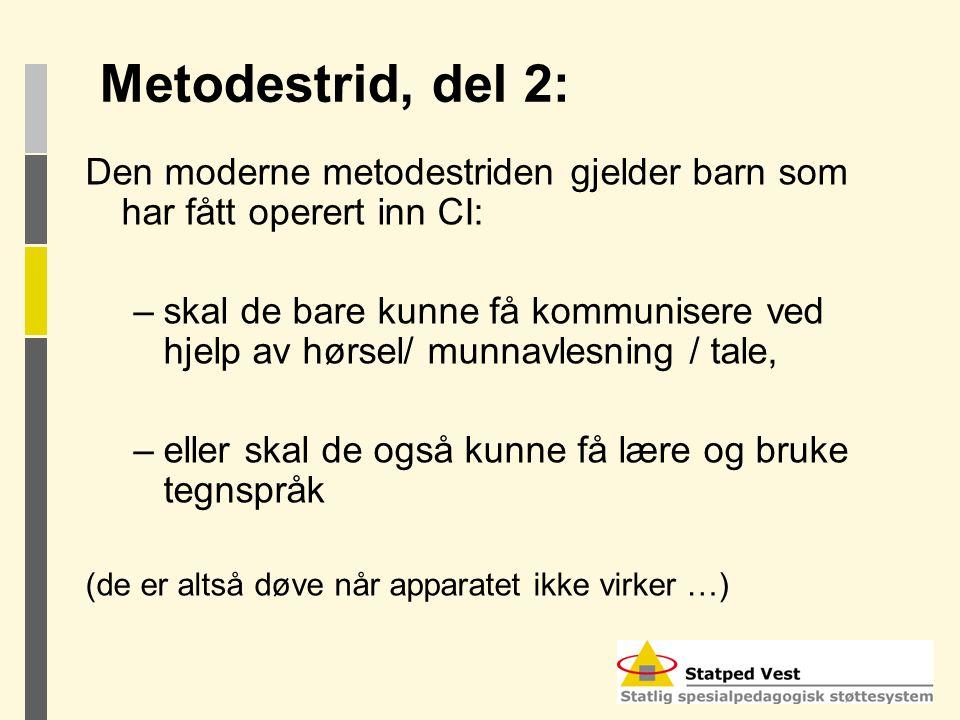 Metodestrid, del 2: Den moderne metodestriden gjelder barn som har fått operert inn CI: –skal de bare kunne få kommunisere ved hjelp av hørsel/ munnav