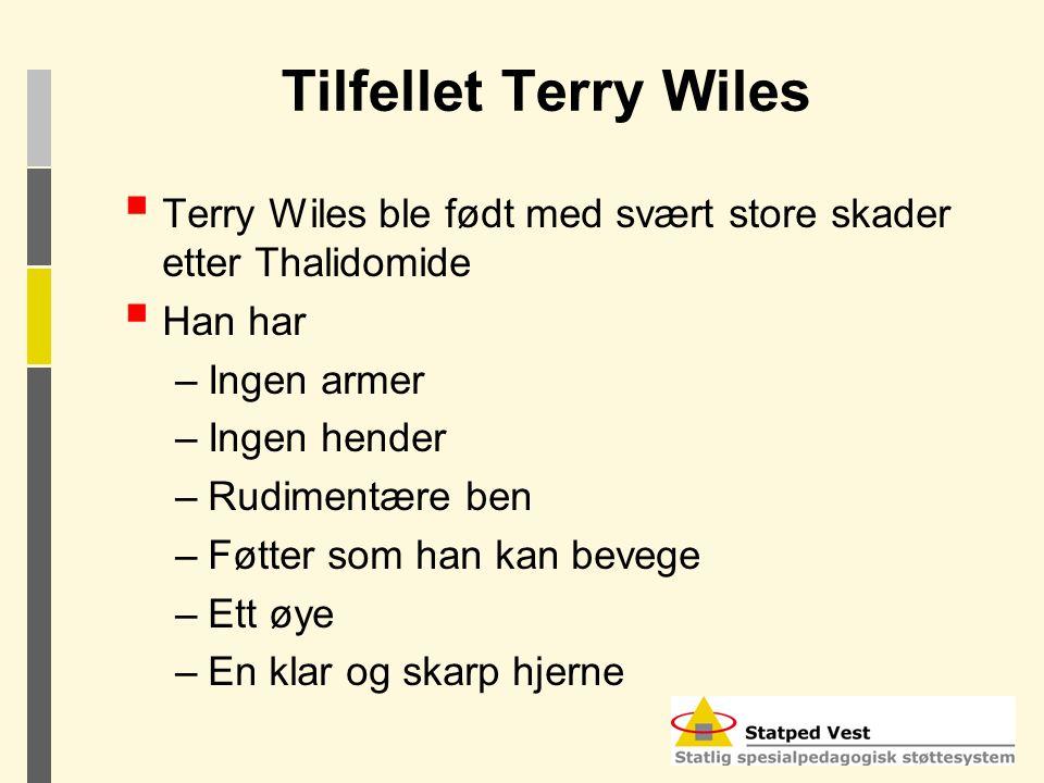 Tilfellet Terry Wiles  Terry Wiles ble født med svært store skader etter Thalidomide  Han har –Ingen armer –Ingen hender –Rudimentære ben –Føtter so