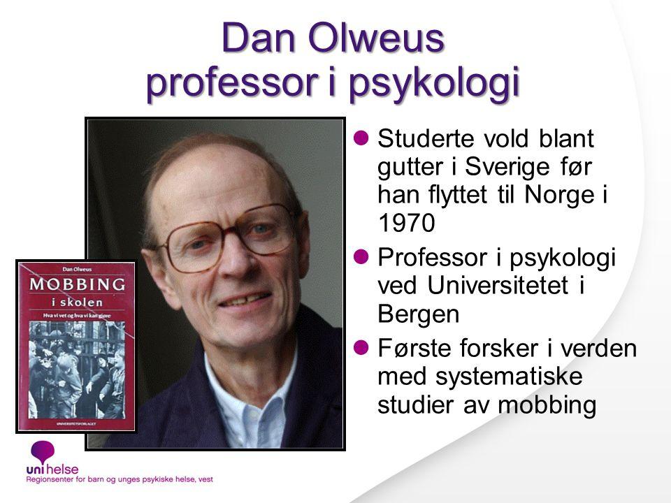Dan Olweus professor i psykologi Studerte vold blant gutter i Sverige før han flyttet til Norge i 1970 Professor i psykologi ved Universitetet i Bergen Første forsker i verden med systematiske studier av mobbing