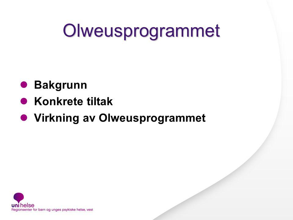 Olweusprogrammet Bakgrunn Konkrete tiltak Virkning av Olweusprogrammet
