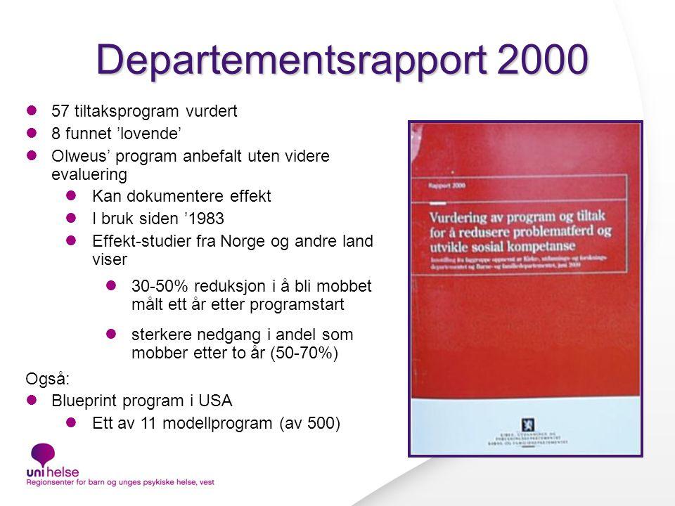 Departementsrapport 2000 57 tiltaksprogram vurdert 8 funnet 'lovende' Olweus' program anbefalt uten videre evaluering Kan dokumentere effekt I bruk siden '1983 Effekt-studier fra Norge og andre land viser 30-50% reduksjon i å bli mobbet målt ett år etter programstart sterkere nedgang i andel som mobber etter to år (50-70%) Også: Blueprint program i USA Ett av 11 modellprogram (av 500)