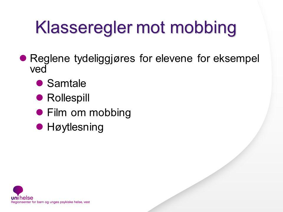 Klasseregler mot mobbing Reglene tydeliggjøres for elevene for eksempel ved Samtale Rollespill Film om mobbing Høytlesning