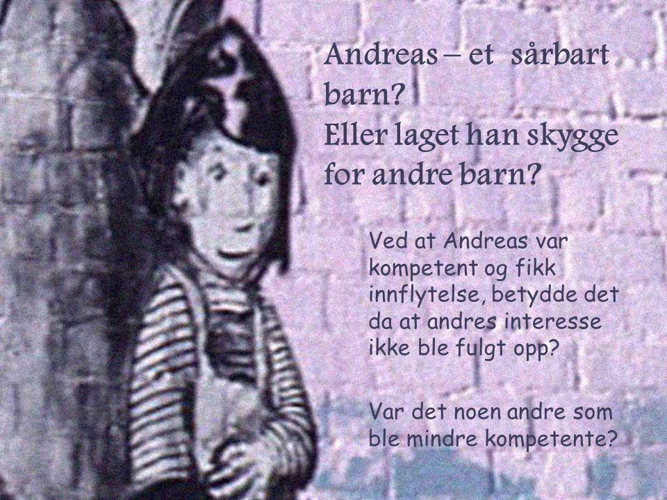Ved at Andreas var kompetent og fikk innflytelse, betydde det da at andres interesse ikke ble fulgt opp? Var det noen andre som ble mindre kompetente?
