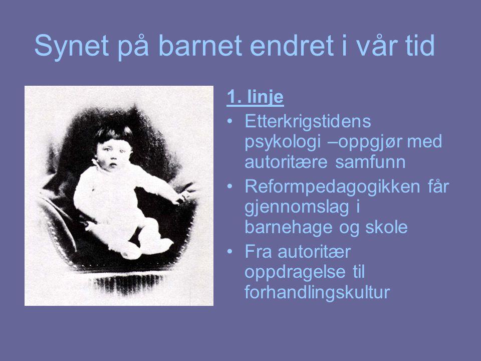 Synet på barnet endret i vår tid 1. linje Etterkrigstidens psykologi –oppgjør med autoritære samfunn Reformpedagogikken får gjennomslag i barnehage og