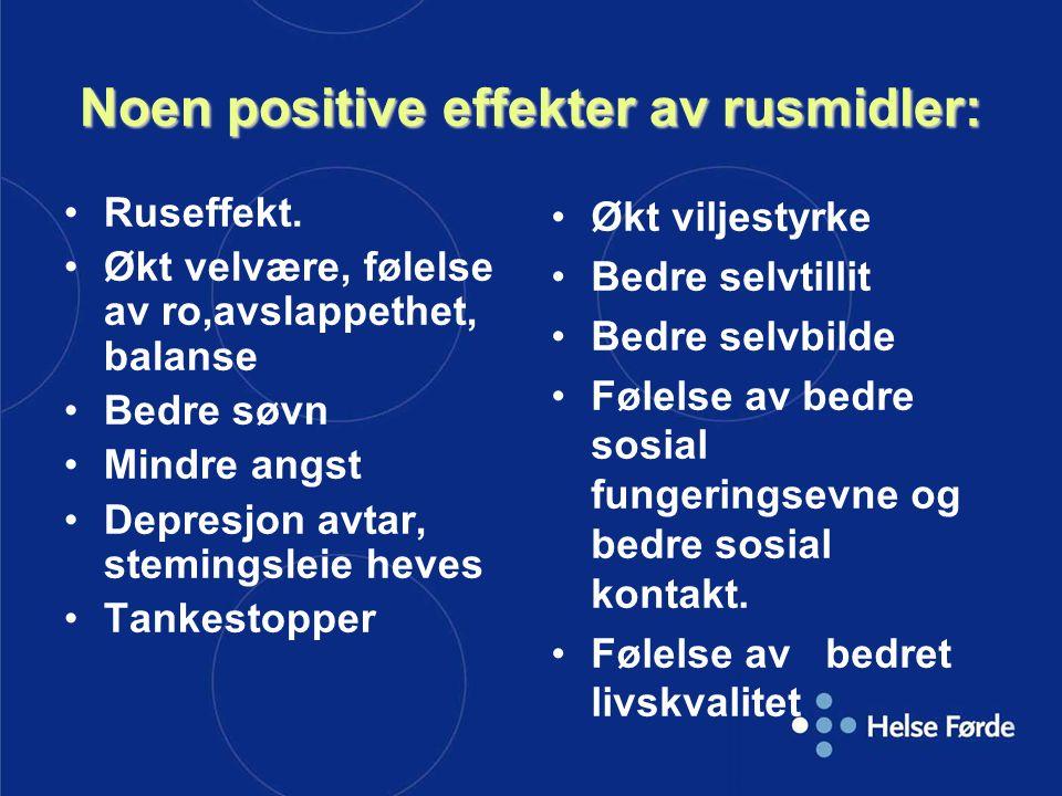 Noen positive effekter av rusmidler: Ruseffekt. Økt velvære, følelse av ro,avslappethet, balanse Bedre søvn Mindre angst Depresjon avtar, stemingsleie