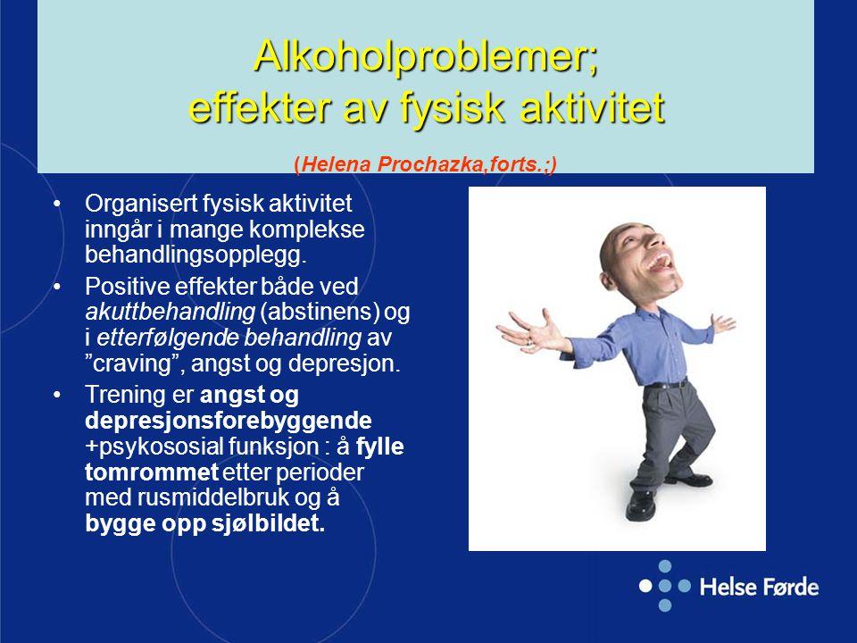 Alkoholproblemer; effekter av fysisk aktivitet Alkoholproblemer; effekter av fysisk aktivitet (Helena Prochazka,forts.;) Organisert fysisk aktivitet i
