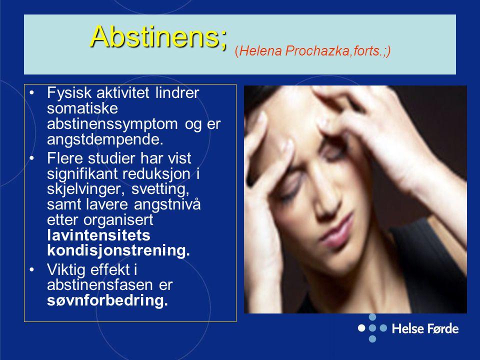Abstinens; Abstinens; (Helena Prochazka,forts.;) Fysisk aktivitet lindrer somatiske abstinenssymptom og er angstdempende. Flere studier har vist signi