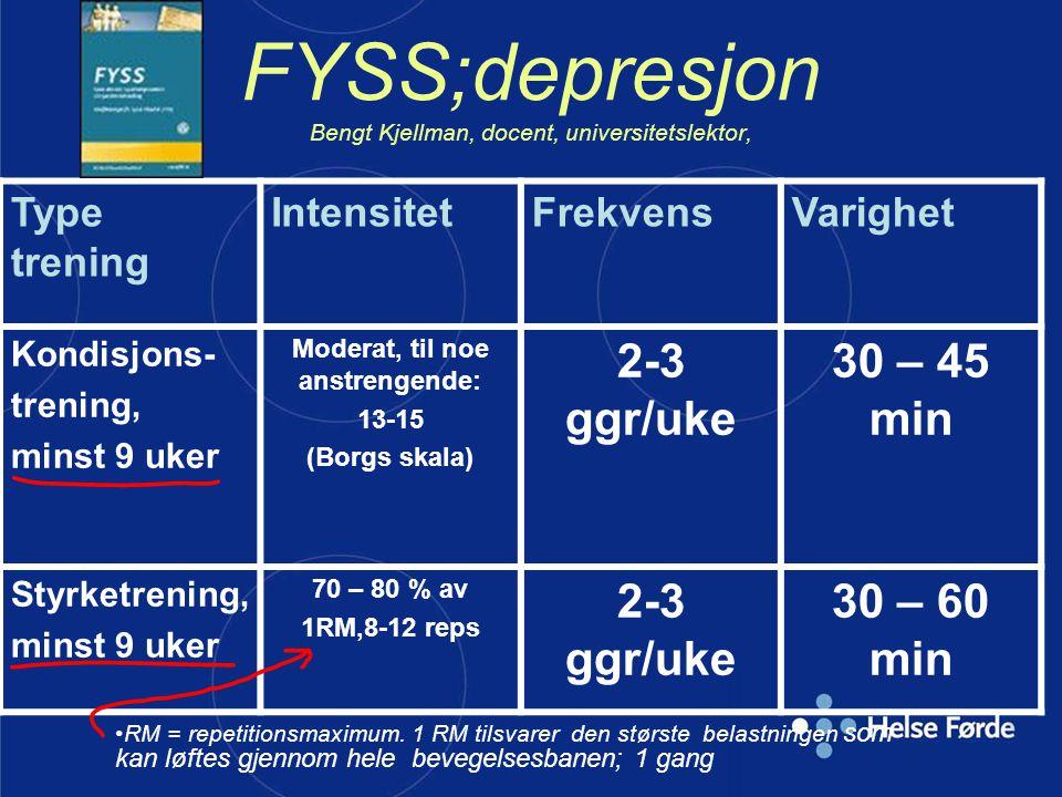 FYSS;depresjon Bengt Kjellman, docent, universitetslektor, Type trening IntensitetFrekvensVarighet Kondisjons- trening, minst 9 uker Moderat, til noe