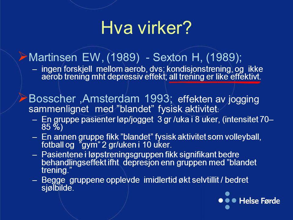Hva virker?  Martinsen EW, (1989) - Sexton H, (1989); –ingen forskjell mellom aerob, dvs; kondisjonstrening, og ikke aerob trening mht depressiv effe