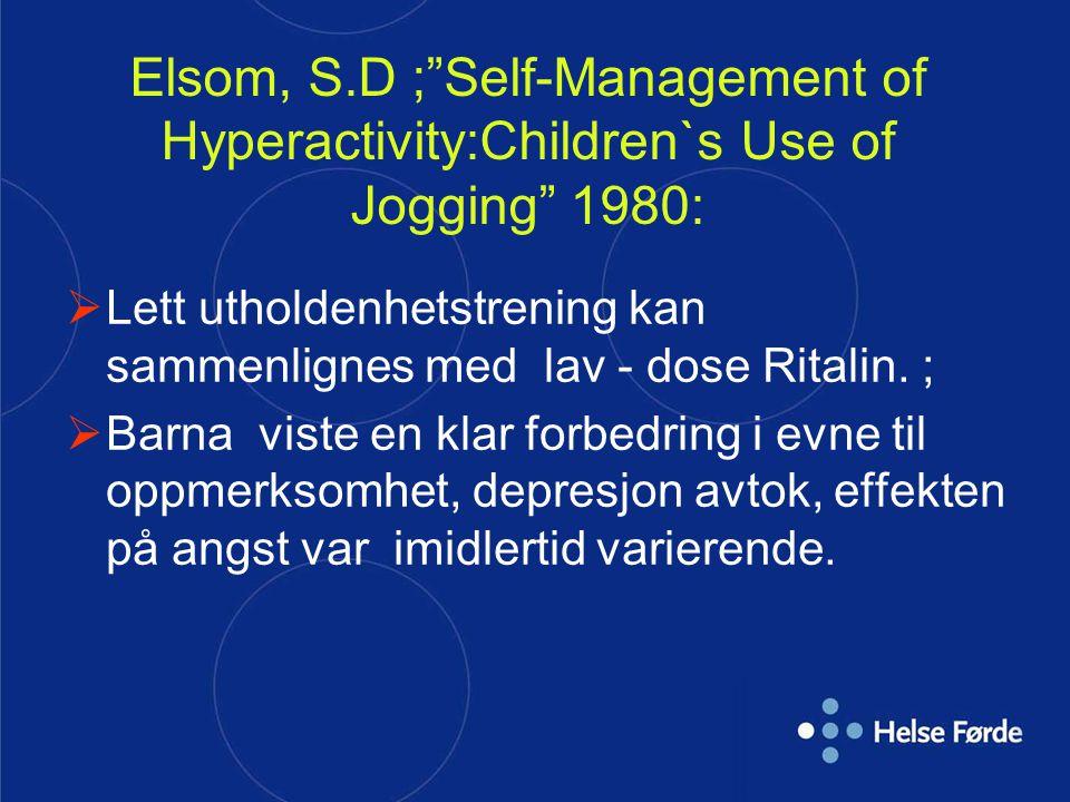 """Elsom, S.D ;""""Self-Management of Hyperactivity:Children`s Use of Jogging"""" 1980:  Lett utholdenhetstrening kan sammenlignes med lav - dose Ritalin. ; """