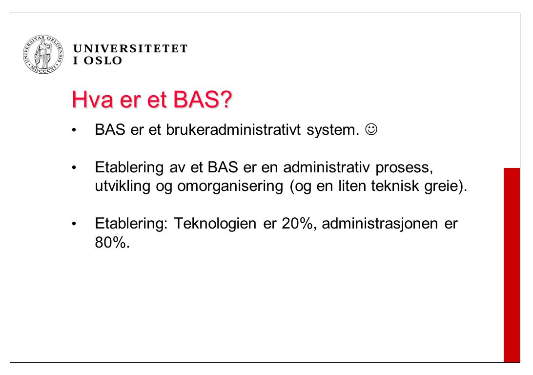 Hva er et BAS? BAS er et brukeradministrativt system. Etablering av et BAS er en administrativ prosess, utvikling og omorganisering (og en liten tekni