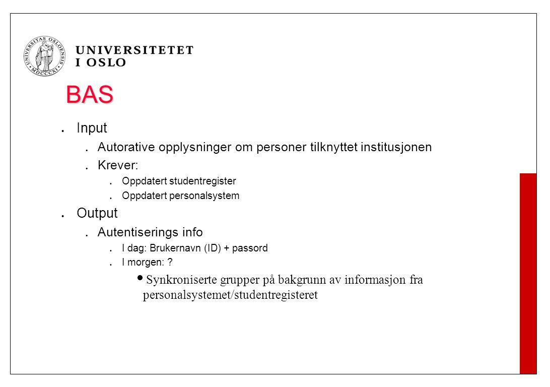 BAS Input Autorative opplysninger om personer tilknyttet institusjonen Krever: Oppdatert studentregister Oppdatert personalsystem Output Autentisering