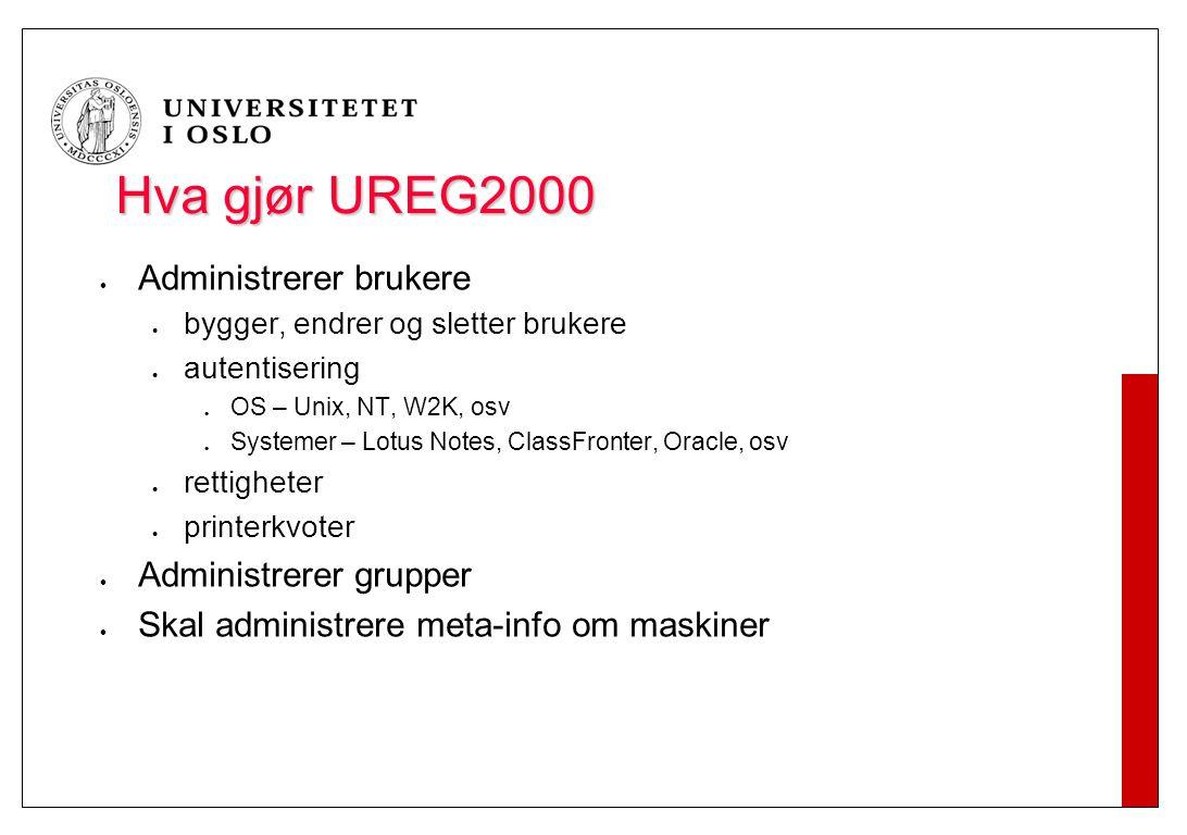 Hva gjør UREG2000 Administrerer brukere bygger, endrer og sletter brukere autentisering OS – Unix, NT, W2K, osv Systemer – Lotus Notes, ClassFronter,