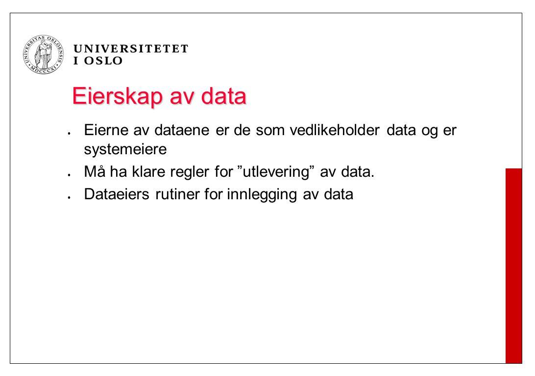 """Eierskap av data Eierne av dataene er de som vedlikeholder data og er systemeiere Må ha klare regler for """"utlevering"""" av data. Dataeiers rutiner for i"""