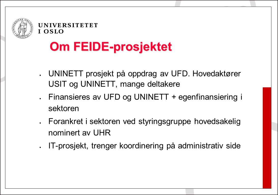 Om FEIDE-prosjektet UNINETT prosjekt på oppdrag av UFD. Hovedaktører USIT og UNINETT, mange deltakere Finansieres av UFD og UNINETT + egenfinansiering