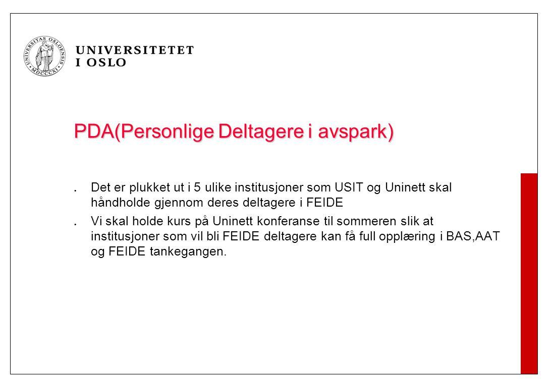 PDA(Personlige Deltagere i avspark) Det er plukket ut i 5 ulike institusjoner som USIT og Uninett skal håndholde gjennom deres deltagere i FEIDE Vi sk
