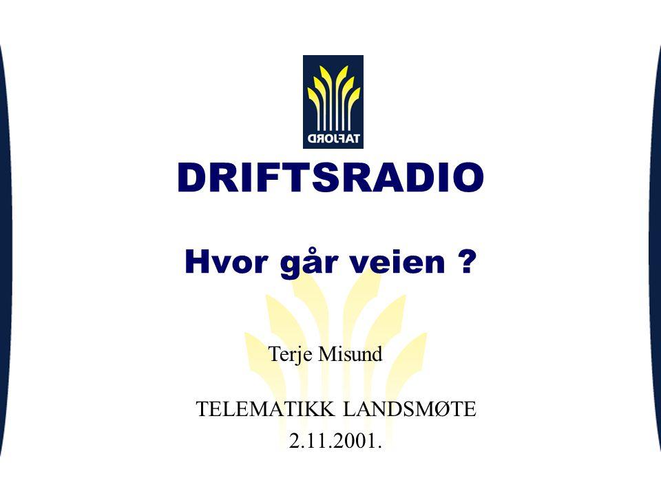 DRIFTSRADIO Hvor går veien ? TELEMATIKK LANDSMØTE 2.11.2001. Terje Misund