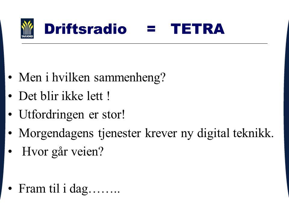 Driftsradio = TETRA Men i hvilken sammenheng.Det blir ikke lett .
