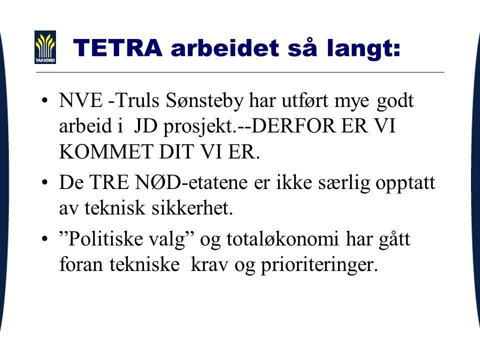 TETRA arbeidet så langt: NVE -Truls Sønsteby har utført mye godt arbeid i JD prosjekt.--DERFOR ER VI KOMMET DIT VI ER.
