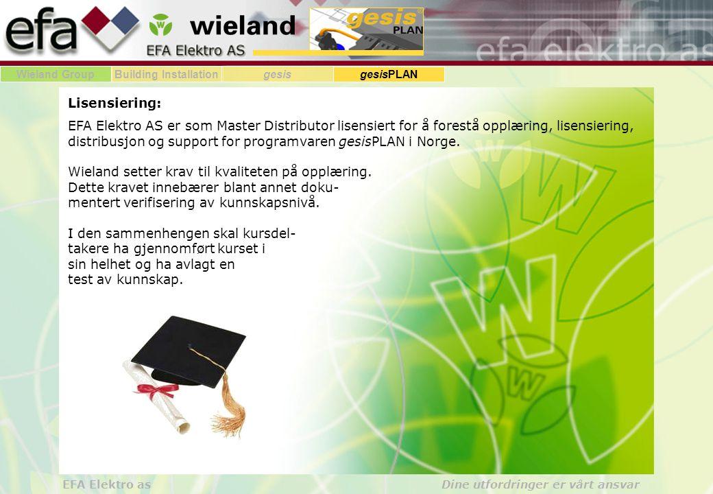 Wieland GroupBuilding Installationgesis gesisPLAN EFA Elektro as Dine utfordringer er vårt ansvar Lisensiering: EFA Elektro AS er som Master Distributor lisensiert for å forestå opplæring, lisensiering, distribusjon og support for programvaren gesisPLAN i Norge.