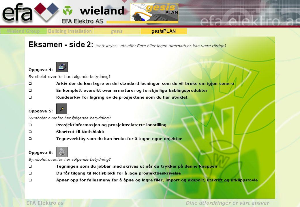 Wieland GroupBuilding Installationgesis gesisPLAN EFA Elektro as Dine utfordringer er vårt ansvar Eksamen - side 2: (sett kryss - ett eller flere elle