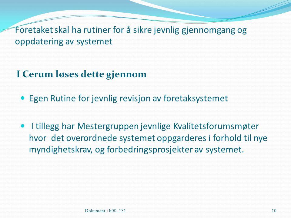 Foretaket skal ha rutiner for å sikre jevnlig gjennomgang og oppdatering av systemet I Cerum løses dette gjennom Egen Rutine for jevnlig revisjon av f