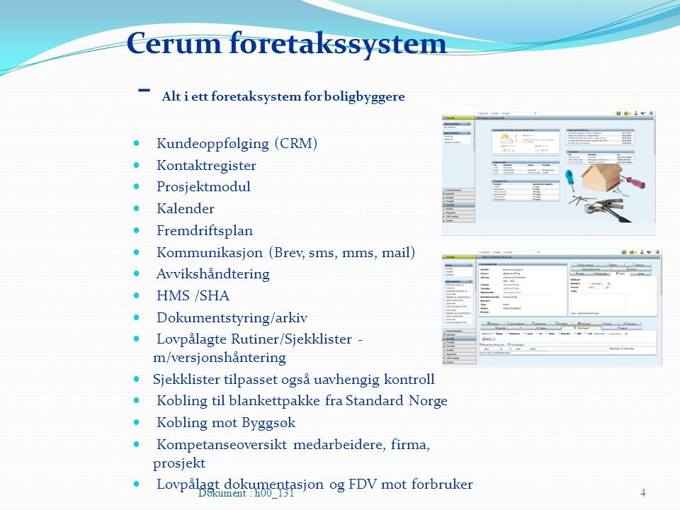 Cerum foretakssystem - Alt i ett foretaksystem for boligbyggere Kundeoppfølging (CRM) Kontaktregister Prosjektmodul Kalender Fremdriftsplan Kommunikas