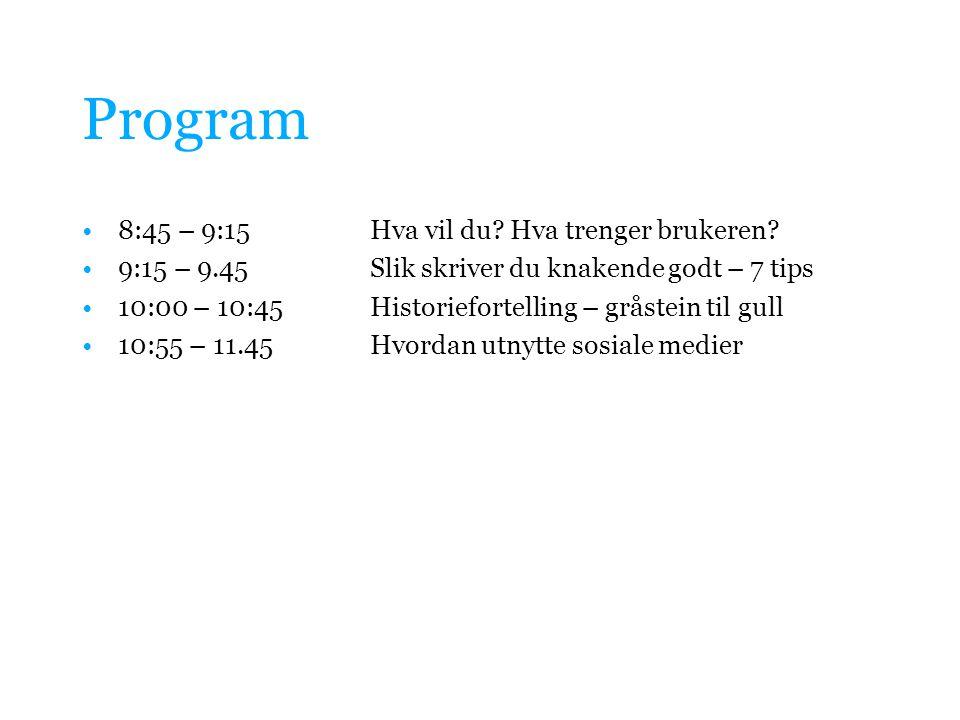 Program 8:45 – 9:15Hva vil du.Hva trenger brukeren.