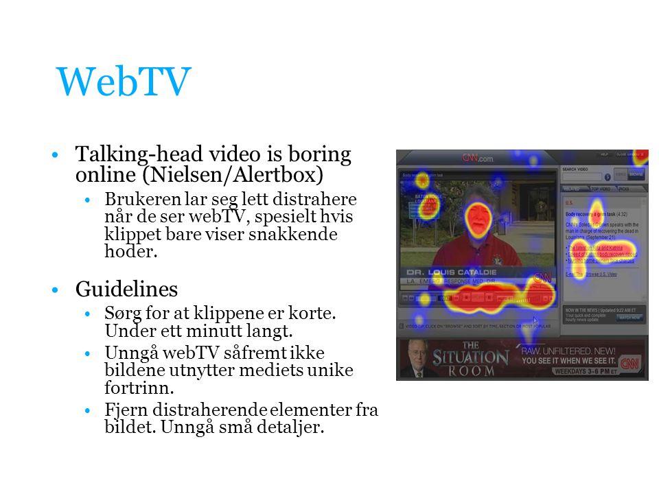 WebTV Talking-head video is boring online (Nielsen/Alertbox) Brukeren lar seg lett distrahere når de ser webTV, spesielt hvis klippet bare viser snakkende hoder.