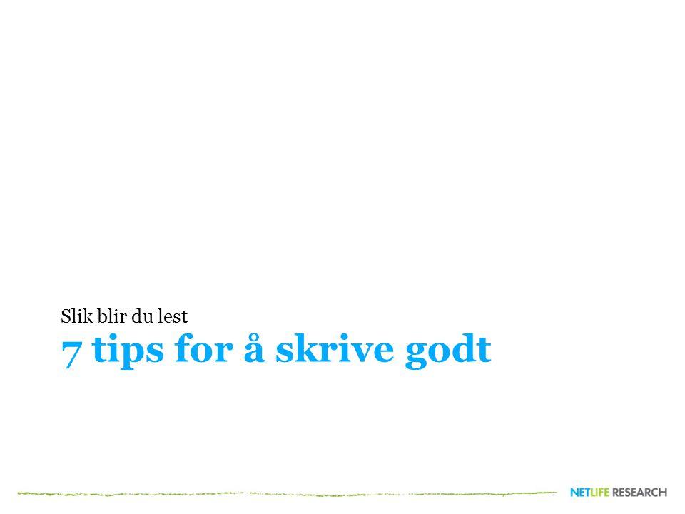 7 tips for å skrive godt Slik blir du lest
