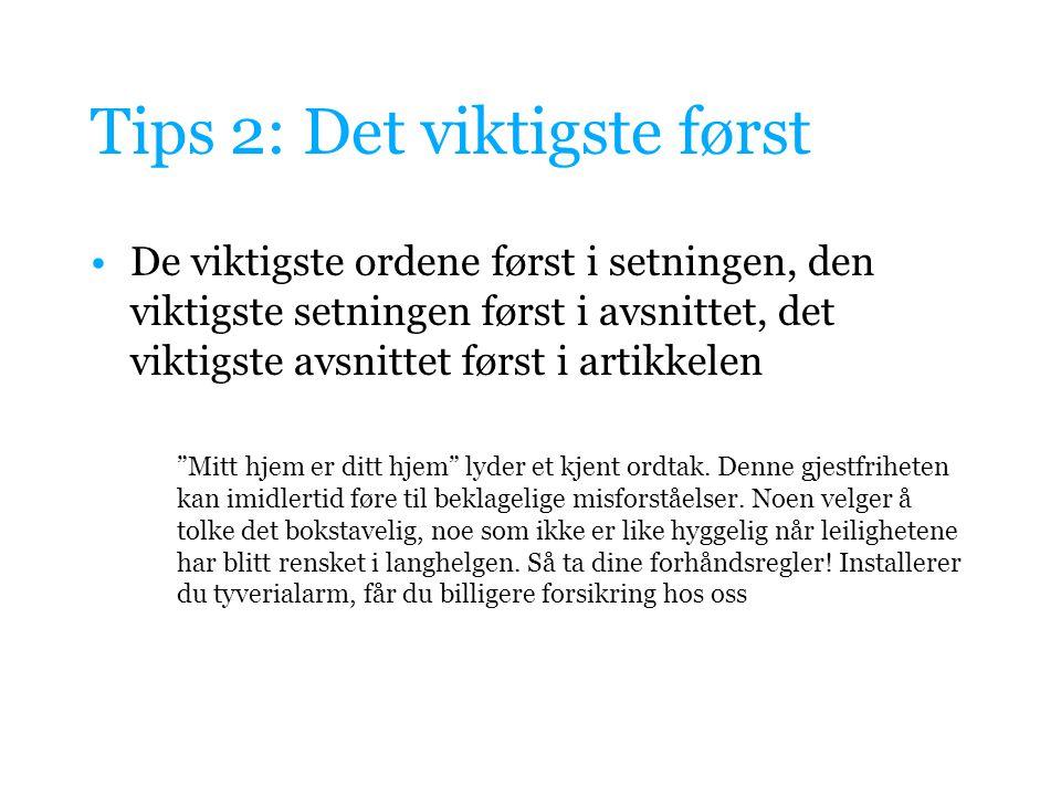 Tips 2: Det viktigste først De viktigste ordene først i setningen, den viktigste setningen først i avsnittet, det viktigste avsnittet først i artikkel