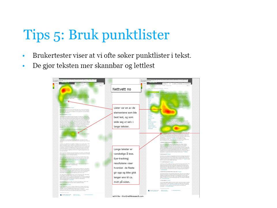 Tips 5: Bruk punktlister Brukertester viser at vi ofte søker punktlister i tekst. De gjør teksten mer skannbar og lettlest