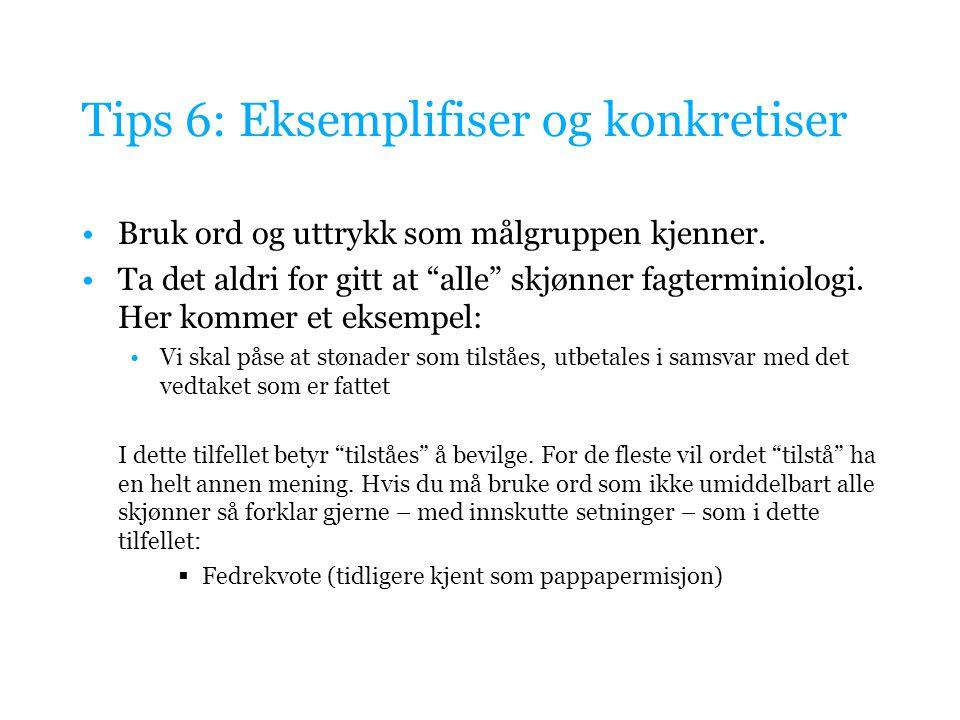 Tips 6: Eksemplifiser og konkretiser Bruk ord og uttrykk som målgruppen kjenner.