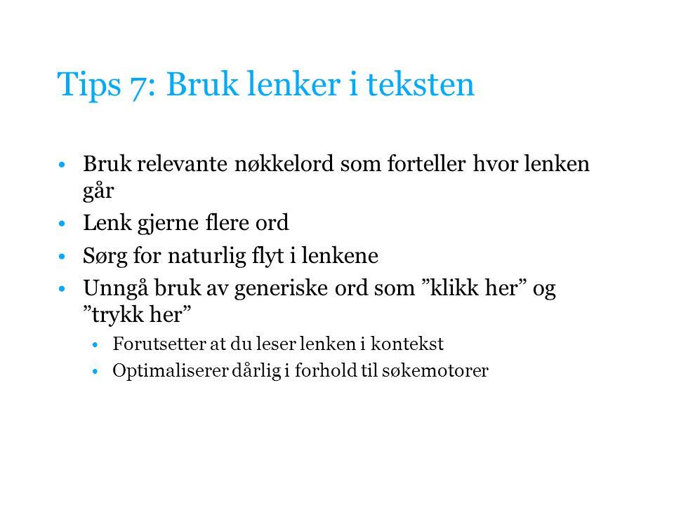 Tips 7: Bruk lenker i teksten Bruk relevante nøkkelord som forteller hvor lenken går Lenk gjerne flere ord Sørg for naturlig flyt i lenkene Unngå bruk