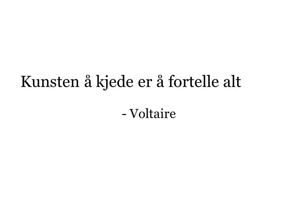Kunsten å kjede er å fortelle alt - Voltaire