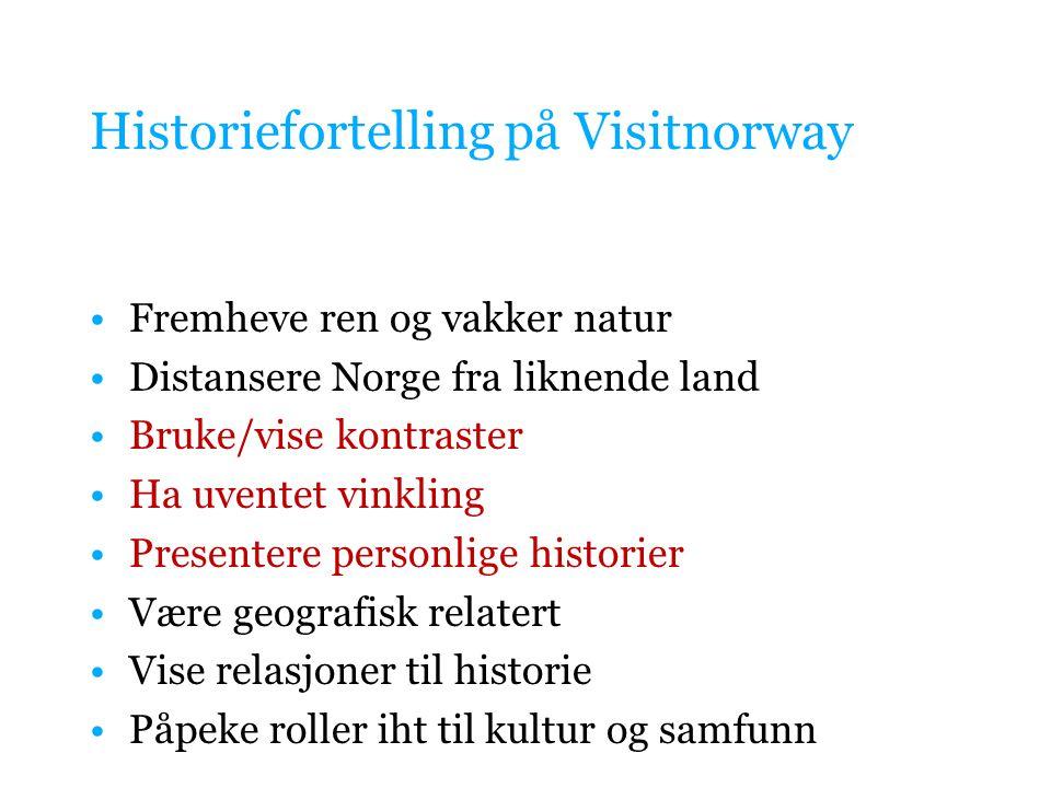 Historiefortelling på Visitnorway Fremheve ren og vakker natur Distansere Norge fra liknende land Bruke/vise kontraster Ha uventet vinkling Presentere