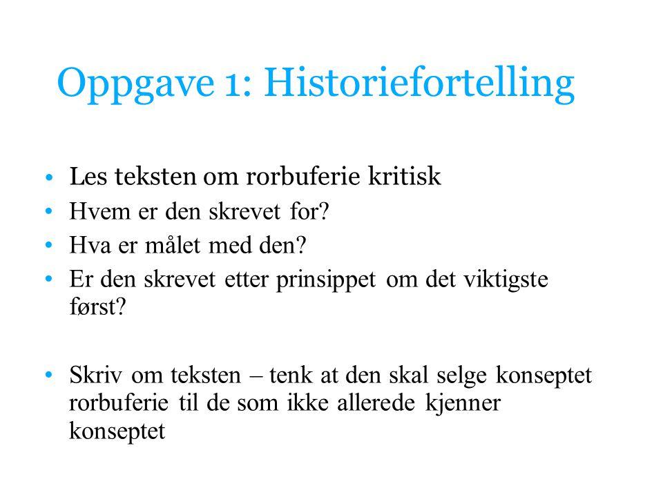 Oppgave 1: Historiefortelling Les teksten om rorbuferie kritisk Hvem er den skrevet for? Hva er målet med den? Er den skrevet etter prinsippet om det