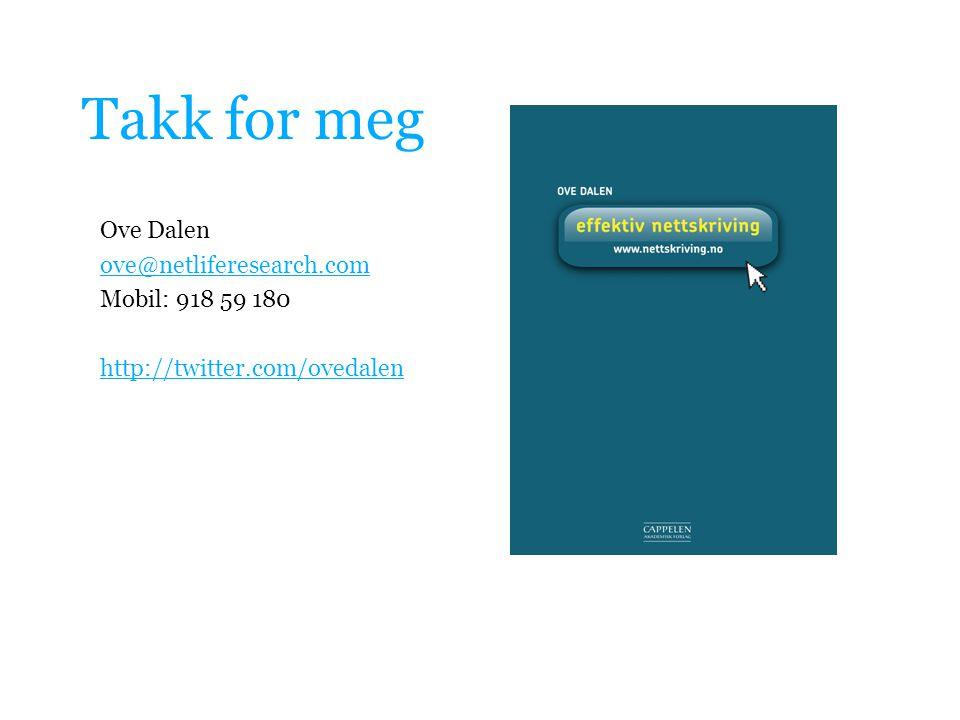 Takk for meg Ove Dalen ove@netliferesearch.com Mobil: 918 59 180 http://twitter.com/ovedalen