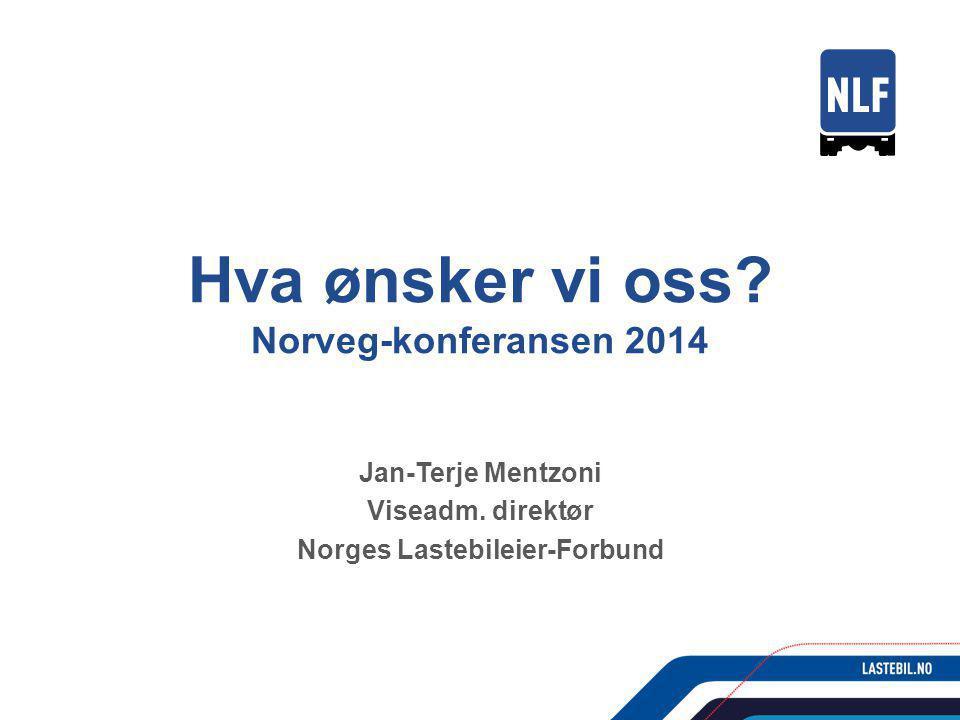 Hva ønsker vi oss. Norveg-konferansen 2014 Jan-Terje Mentzoni Viseadm.