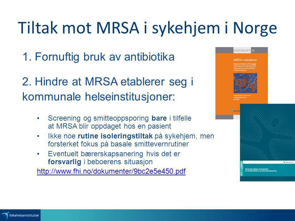 Tiltak mot MRSA i sykehjem i Norge 1. Fornuftig bruk av antibiotika 2. Hindre at MRSA etablerer seg i kommunale helseinstitusjoner: Screening og smitt