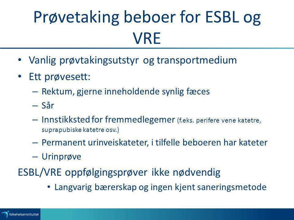 Prøvetaking beboer for ESBL og VRE Vanlig prøvtakingsutstyr og transportmedium Ett prøvesett: – Rektum, gjerne inneholdende synlig fæces – Sår – Innst