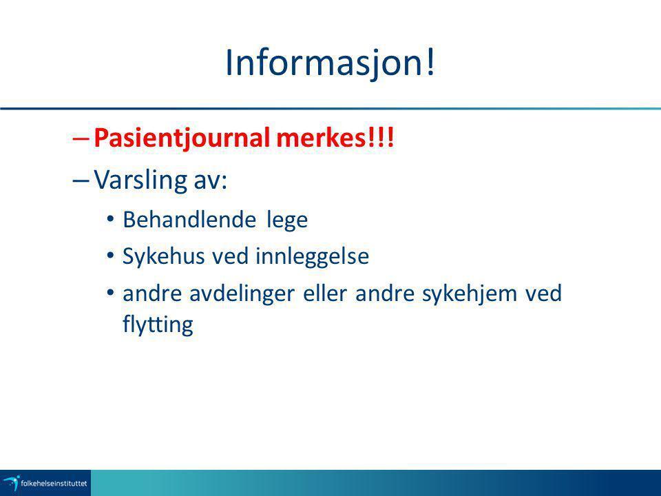 Informasjon! – Pasientjournal merkes!!! – Varsling av: Behandlende lege Sykehus ved innleggelse andre avdelinger eller andre sykehjem ved flytting