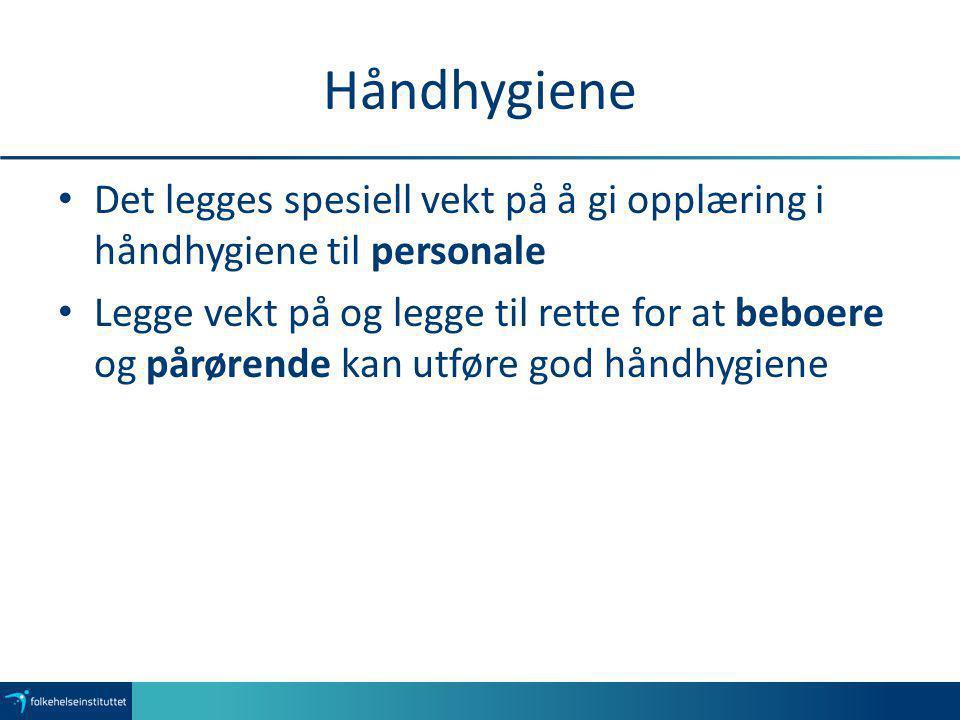 Håndhygiene Det legges spesiell vekt på å gi opplæring i håndhygiene til personale Legge vekt på og legge til rette for at beboere og pårørende kan ut