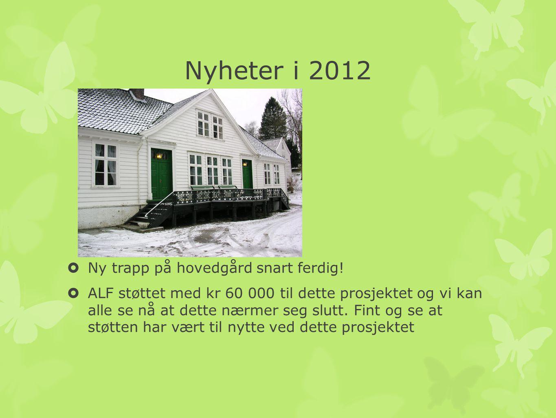 Nyheter i 2012  Ny trapp på hovedgård snart ferdig!  ALF støttet med kr 60 000 til dette prosjektet og vi kan alle se nå at dette nærmer seg slutt.