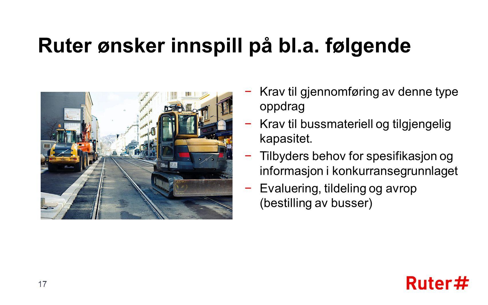 Ruter ønsker innspill på bl.a. følgende −Krav til gjennomføring av denne type oppdrag −Krav til bussmateriell og tilgjengelig kapasitet. −Tilbyders be