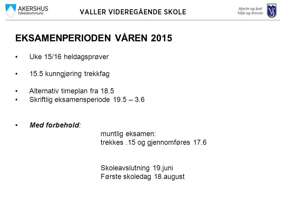 EKSAMENPERIODEN VÅREN 2015 Uke 15/16 heldagsprøver 15.5 kunngjøring trekkfag Alternativ timeplan fra 18.5 Skriftlig eksamensperiode 19.5 – 3.6 Med for