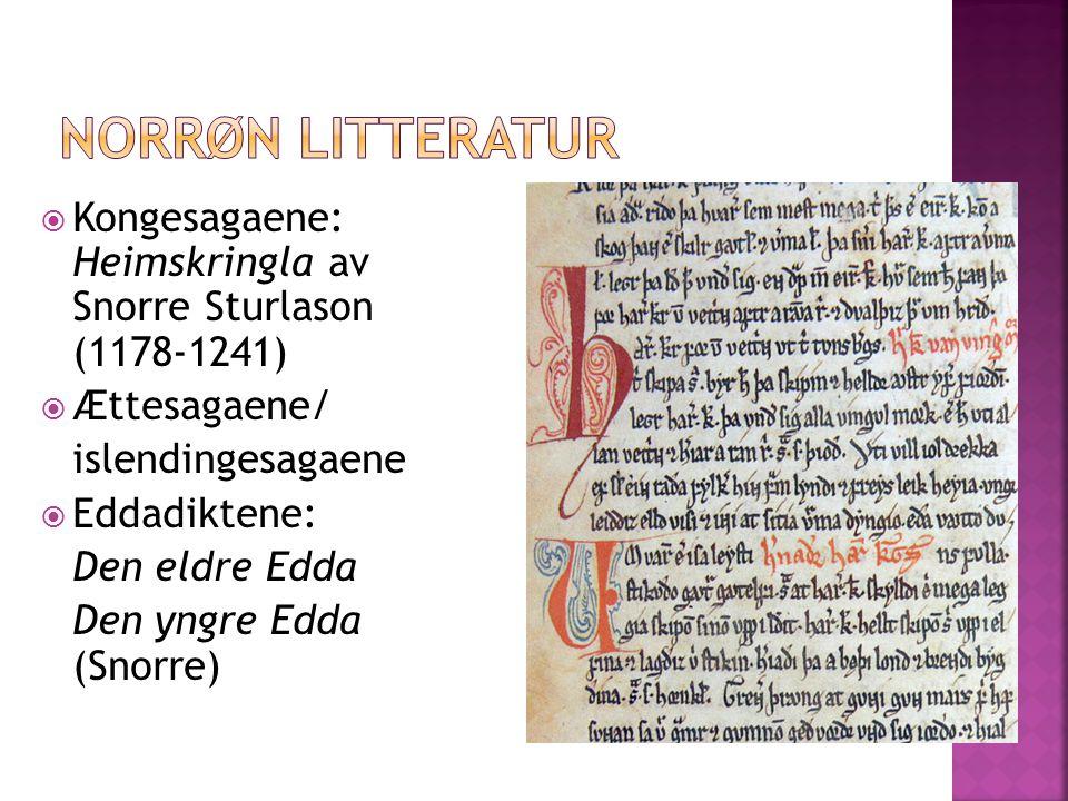  Kongesagaene: Heimskringla av Snorre Sturlason (1178-1241)  Ættesagaene/ islendingesagaene  Eddadiktene: Den eldre Edda Den yngre Edda (Snorre)