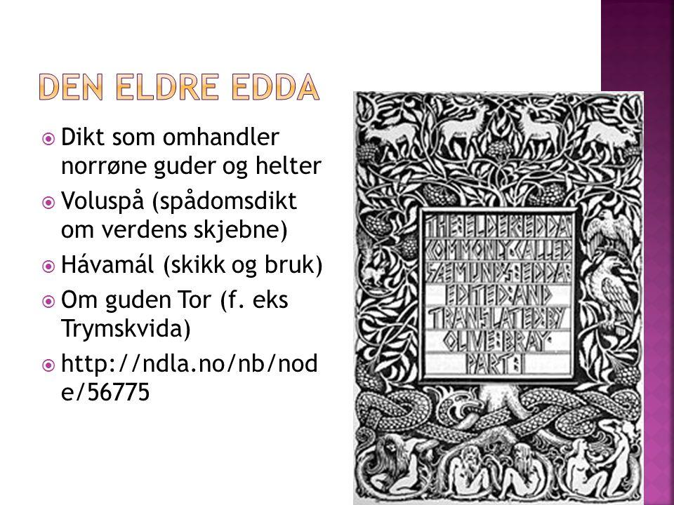  Dikt som omhandler norrøne guder og helter  Voluspå (spådomsdikt om verdens skjebne)  Hávamál (skikk og bruk)  Om guden Tor (f. eks Trymskvida) 
